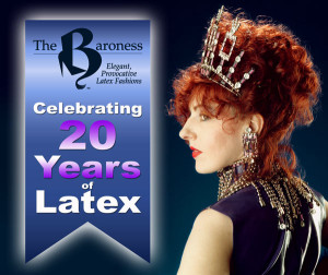 The Baroness Latex 20 Year Anniversary